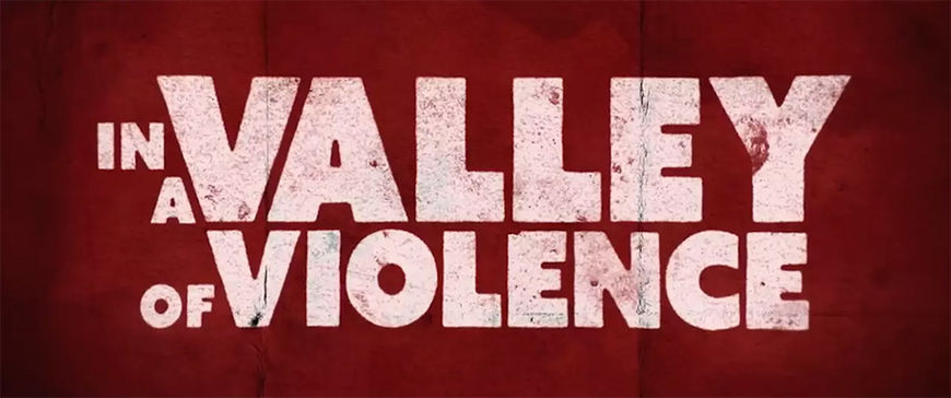 VIDEO: Trailer – In A Valley of Violence (2016)